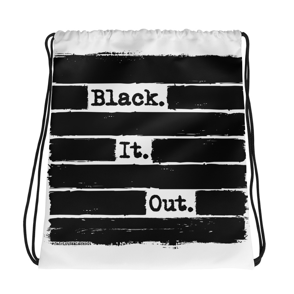 Black. It. Out. – Blackout Poetry Drawstring Bag FRONT